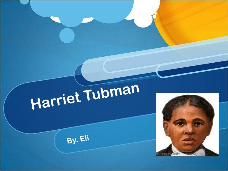 Harriet Tubman<br />By. Eli<br />