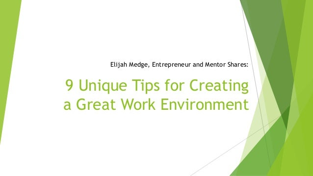 Elijah Medge, Entrepreneur and Mentor Shares: 9 Unique Tips for Creating a Great Work Environment