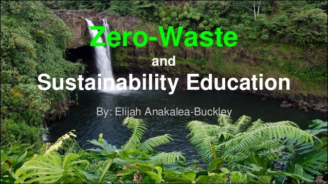 Zero-Waste and Sustainability Education By: Elijah Anakalea-Buckley