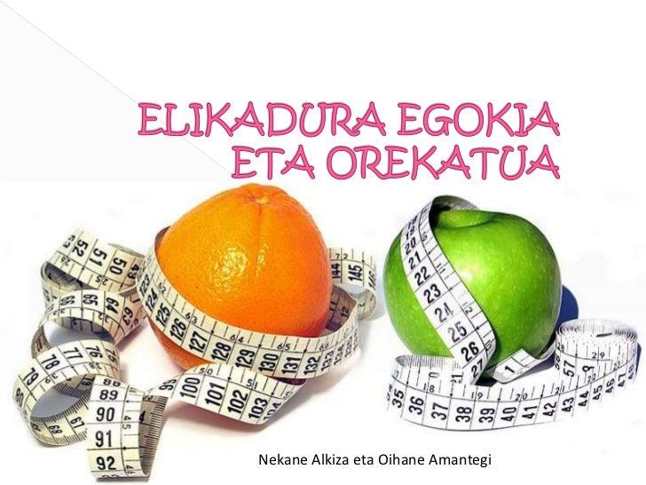 ELIKADURA EGOKIA ETA OREKATUA<br />Nekane Alkiza eta Oihane Amantegi<br />