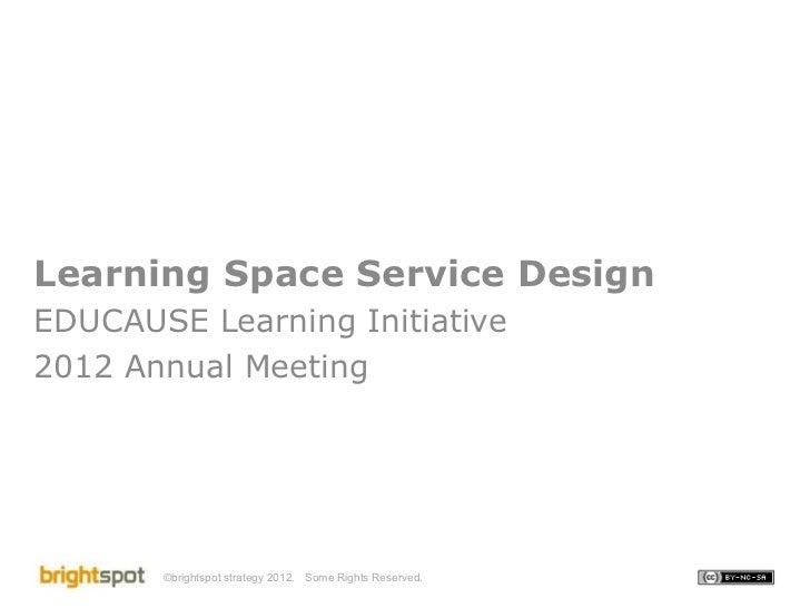 Learning Space Service Design EDUCAUSE Learning Initiative 2012 Annual Meeting Some Rights Reserved.