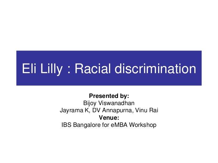 Eli Lilly : Racial discrimination                 Presented by:               Bijoy Viswanadhan       Jayrama K, DV Annapu...