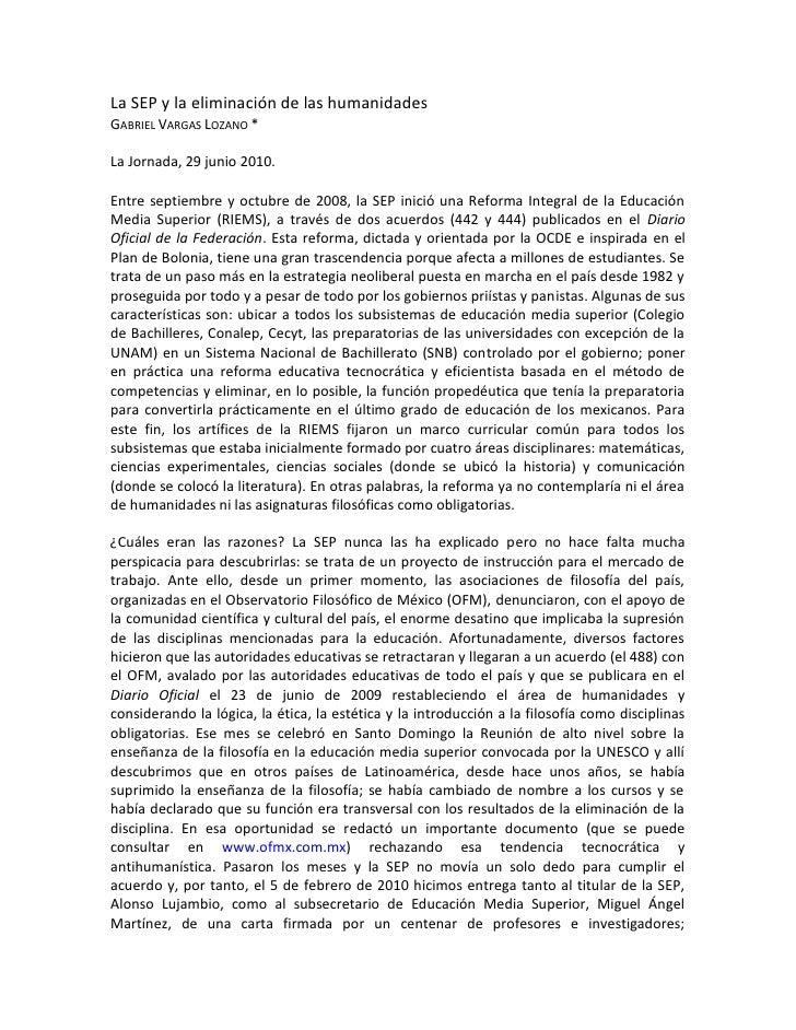 La SEP y la eliminación de las humanidades GABRIEL VARGAS LOZANO *  La Jornada, 29 junio 2010.  Entre septiembre y octubre...
