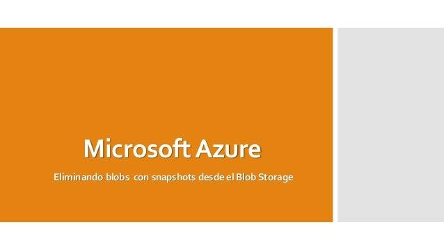 MicrosoftAzure Eliminando blobs con snapshots desde el Blob Storage