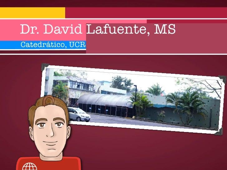 Dr. David Lafuente, MS Catedrático, UCR
