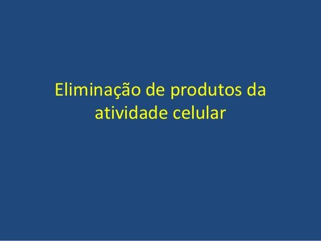 Eliminação de produtos da atividade celular
