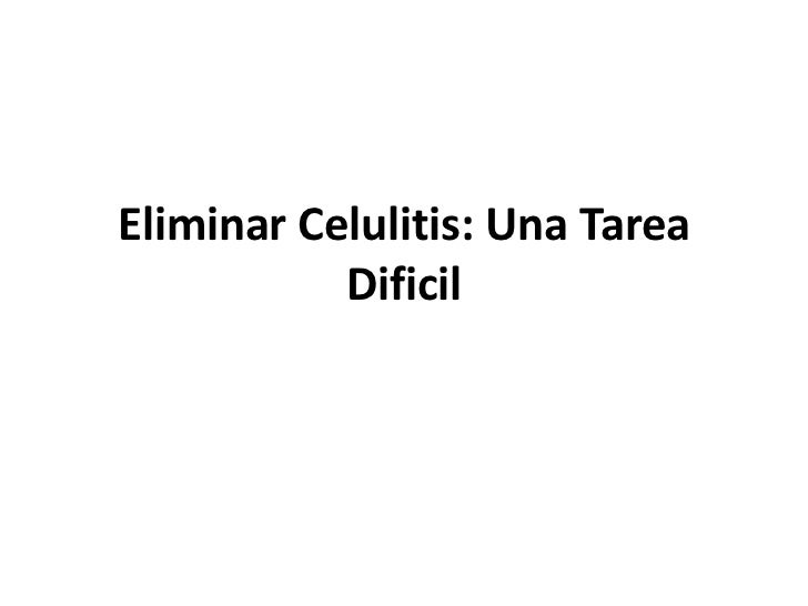 Eliminar Celulitis: Una Tarea           Dificil