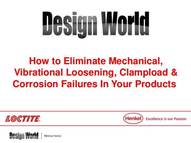 How to Eliminate Mechanical, Vibrational Loosening, Clampload & Corrosion Failures In Your Products