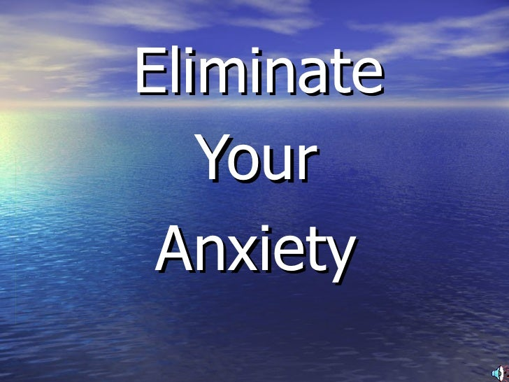 Eliminate Your Anxiety