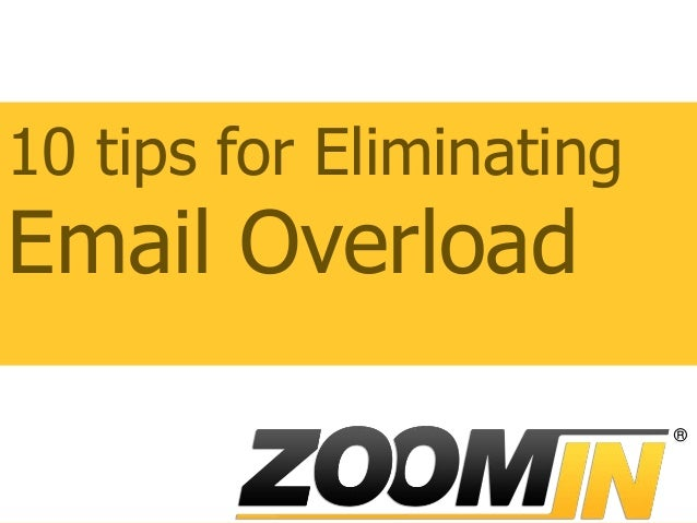 10 tips for Eliminating Email Overload ®
