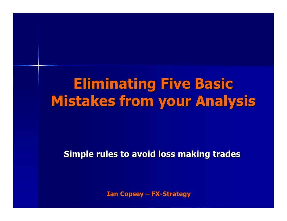 Eliminating Five Basic Mistakes from your Analysis    Simple rules to avoid loss making trades              Ian Copsey – F...