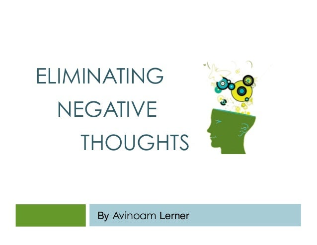 ELIMINATING  NEGATIVE  THOUGHTS  By Avinoam Lerner