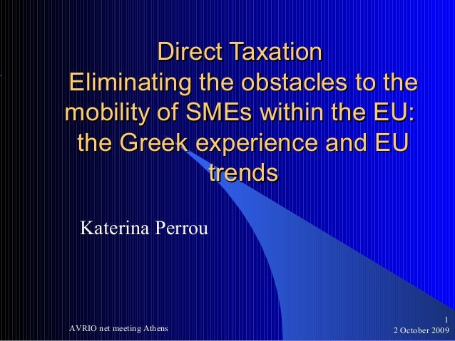 2 October 2009AVRIO net meeting Athens 1 Direct TaxationDirect Taxation Eliminating the obstacles to theEliminating the ob...