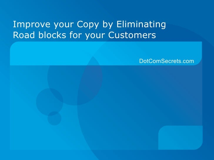 Improve your Copy by Eliminating Road blocks for your Customers DotComSecrets.com