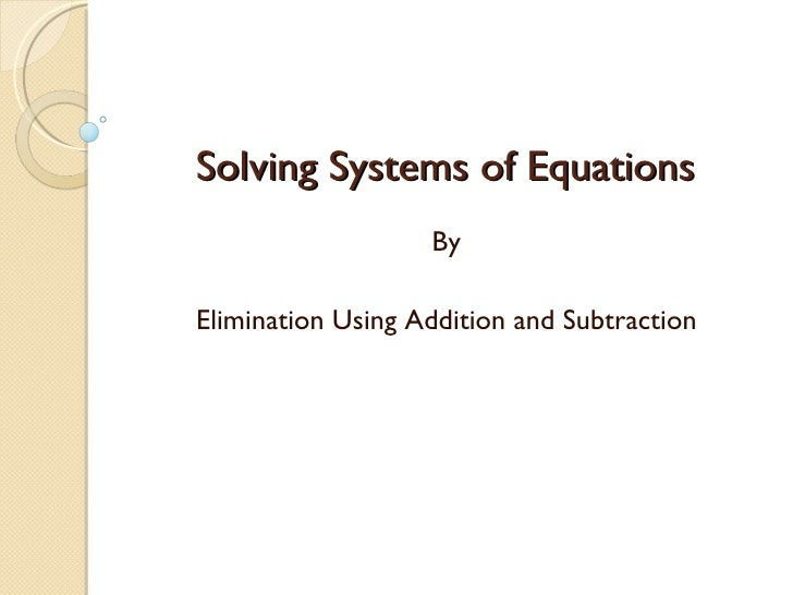 Solving Systems of Equations By Elimination Using Addition and Subtraction