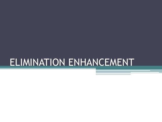 ELIMINATION ENHANCEMENT