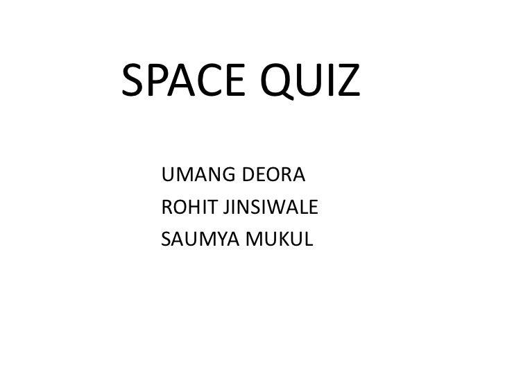 SPACE QUIZ UMANG DEORA ROHIT JINSIWALE SAUMYA MUKUL
