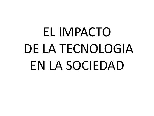 EL IMPACTO DE LA TECNOLOGIA EN LA SOCIEDAD
