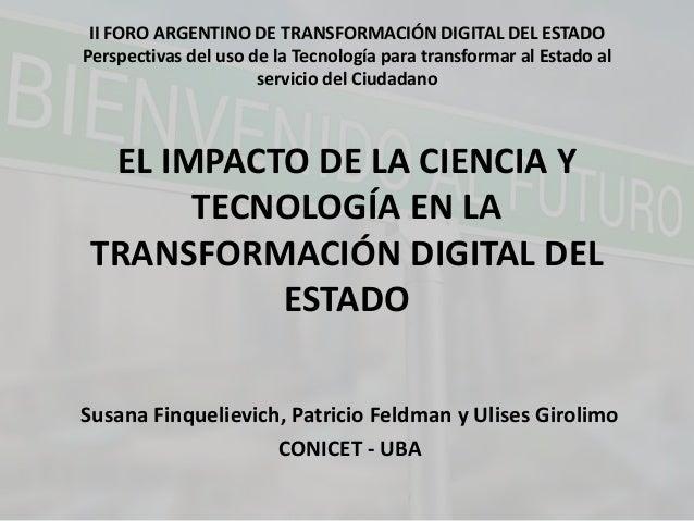 II FORO ARGENTINO DE TRANSFORMACIÓN DIGITAL DEL ESTADO Perspectivas del uso de la Tecnología para transformar al Estado al...