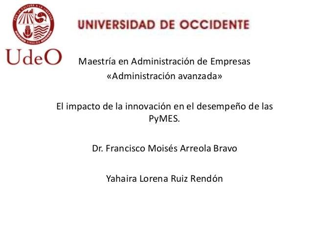 Maestría en Administración de Empresas «Administración avanzada» El impacto de la innovación en el desempeño de las PyMES....