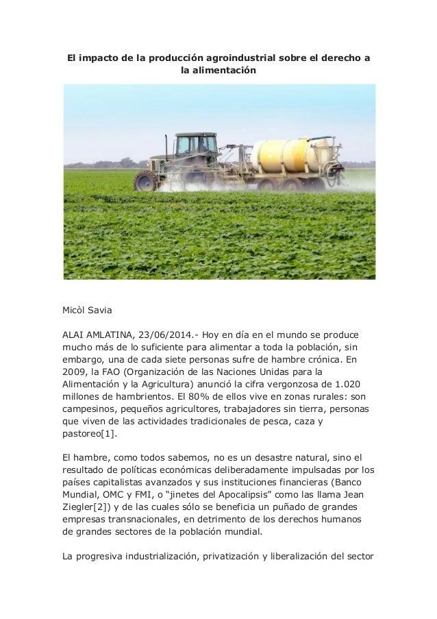 El impacto de la producción agroindustrial sobre el derecho a la alimentación Micòl Savia ALAI AMLATINA, 23/06/2014.- Hoy ...