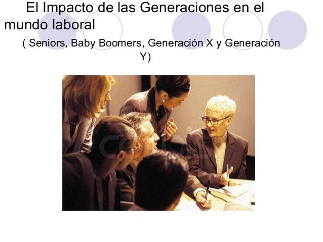 El Impacto de las Generaciones en elmundo laboral  ( Seniors, Baby Boomers, Generación X y Generación                     ...