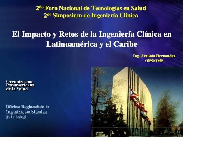2do Foro Nacional de Tecnologías en Salud                  2do Simposium de Ingeniería Clínica   El Impacto y Retos de la ...