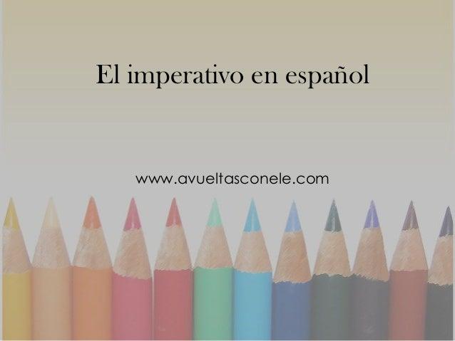 El imperativo en español www.avueltasconele.com