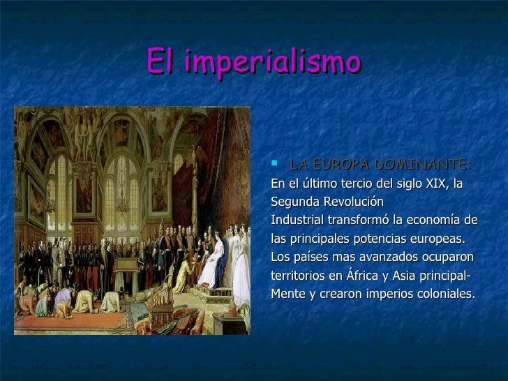 El imperialismo <ul><li>LA EUROPA DOMINANTE :  </li></ul><ul><li>En el último tercio del siglo XIX, la  </li></ul><ul><li>...