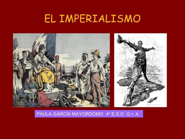 EL IMPERIALISMO PAULA GARCÍA MAYORDOMO  4º E.S.O  G r. A