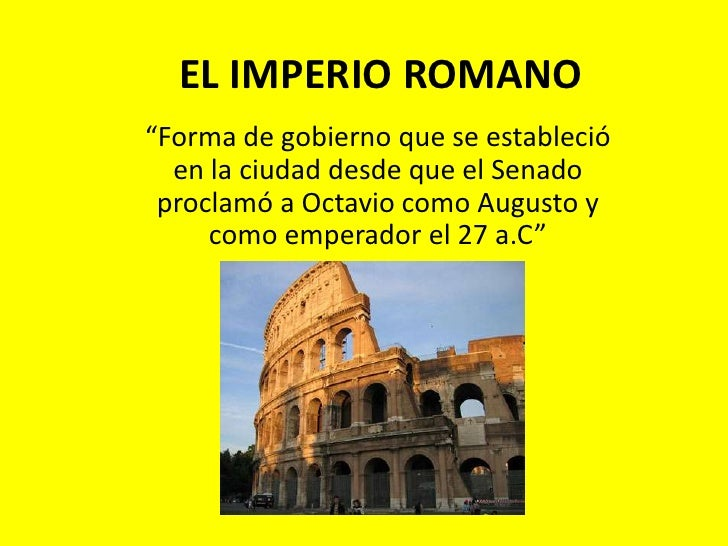 """EL IMPERIO ROMANO<br />""""Forma de gobierno que se estableció en la ciudad desde que el Senado proclamó a Octavio como Augus..."""