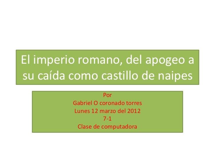 El imperio romano, del apogeo asu caída como castillo de naipes                    Por         Gabriel O coronado torres  ...