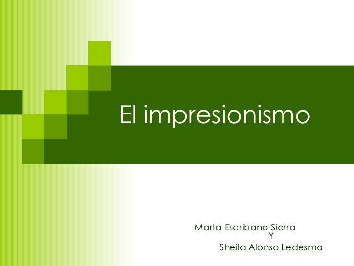 El impresionismo Marta Escribano Sierra  Y Sheila Alonso Ledesma