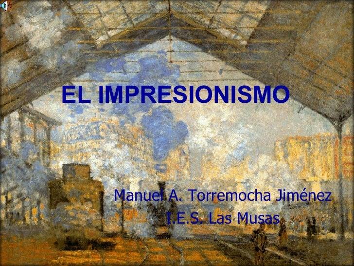Manuel A. Torremocha Jiménez I.E.S. Las Musas EL IMPRESIONISMO