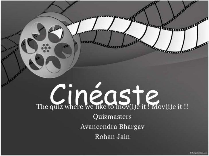 Cinéaste<br />The quiz wherewelike to mov(i)e it ! Mov(i)e it !!<br />Quizmasters<br />AvaneendraBhargav<br />Rohan Jain<b...
