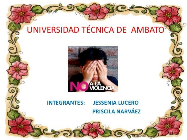 UNIVERSIDAD TÉCNICA DE AMBATO    INTEGRANTES:   JESSENIA LUCERO                   PRISCILA NARVÁEZ