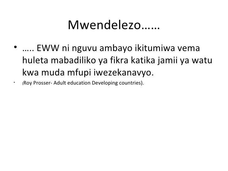 Mwendelezo……• ….. EWW ni nguvu ambayo ikitumiwa vema  huleta mabadiliko ya fikra katika jamii ya watu  kwa muda mfupi iwez...