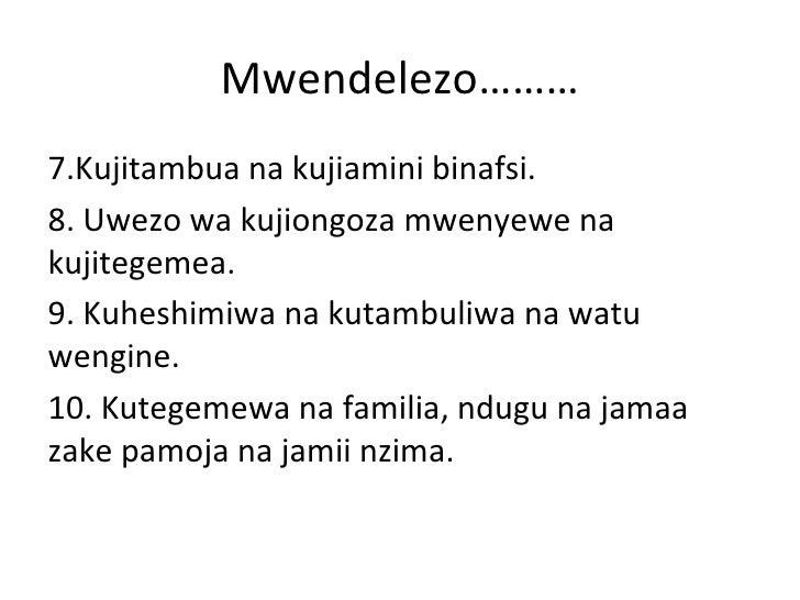 Mwendelezo………7.Kujitambua na kujiamini binafsi.8. Uwezo wa kujiongoza mwenyewe nakujitegemea.9. Kuheshimiwa na kutambuliwa...