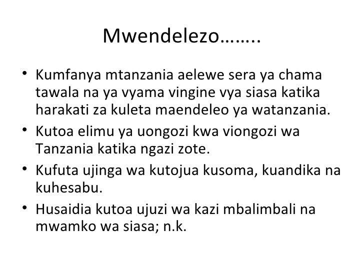 Mwendelezo……..• Kumfanya mtanzania aelewe sera ya chama  tawala na ya vyama vingine vya siasa katika  harakati za kuleta m...