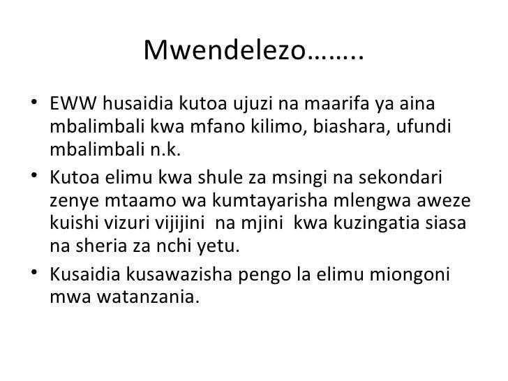 Mwendelezo……..• EWW husaidia kutoa ujuzi na maarifa ya aina  mbalimbali kwa mfano kilimo, biashara, ufundi  mbalimbali n.k...