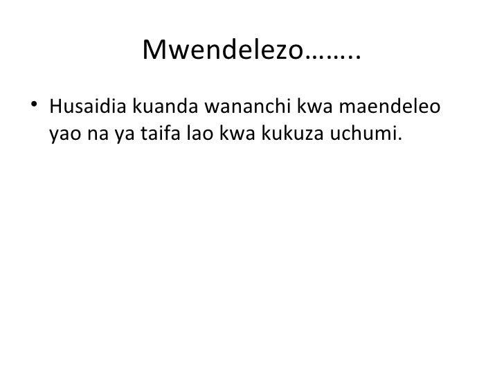 Mwendelezo……..• Husaidia kuanda wananchi kwa maendeleo  yao na ya taifa lao kwa kukuza uchumi.