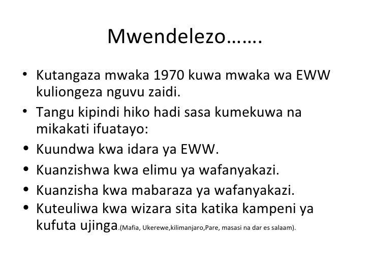 Mwendelezo…….• Kutangaza mwaka 1970 kuwa mwaka wa EWW  kuliongeza nguvu zaidi.• Tangu kipindi hiko hadi sasa kumekuwa na  ...