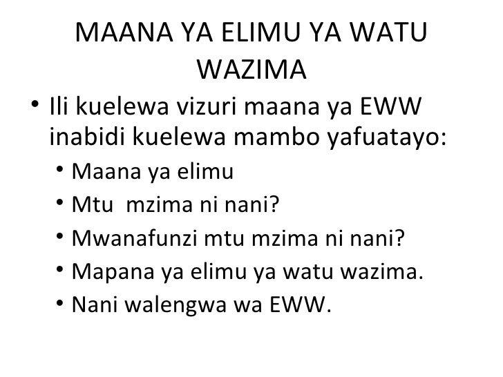 MAANA YA ELIMU YA WATU          WAZIMA• Ili kuelewa vizuri maana ya EWW  inabidi kuelewa mambo yafuatayo:  • Maana ya elim...