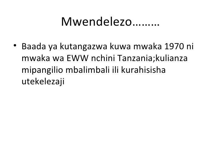 Mwendelezo………• Baada ya kutangazwa kuwa mwaka 1970 ni  mwaka wa EWW nchini Tanzania;kulianza  mipangilio mbalimbali ili ku...