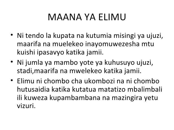 MAANA YA ELIMU• Ni tendo la kupata na kutumia misingi ya ujuzi,  maarifa na muelekeo inayomuwezesha mtu  kuishi ipasavyo k...