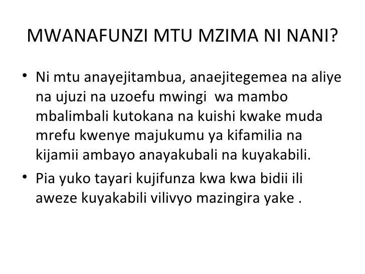 MWANAFUNZI MTU MZIMA NI NANI?• Ni mtu anayejitambua, anaejitegemea na aliye  na ujuzi na uzoefu mwingi wa mambo  mbalimbal...