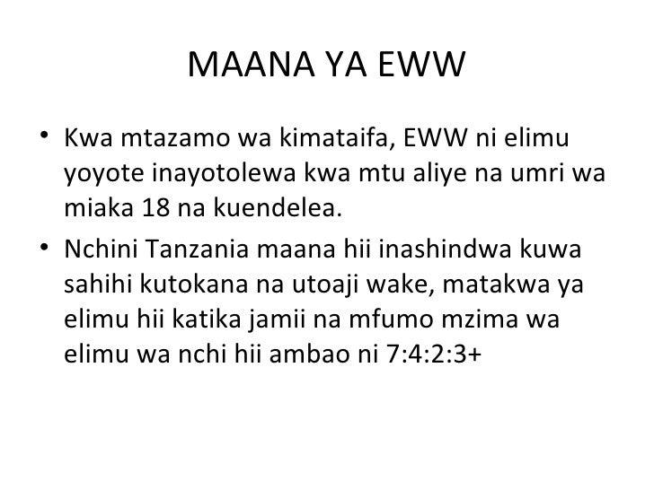 MAANA YA EWW• Kwa mtazamo wa kimataifa, EWW ni elimu  yoyote inayotolewa kwa mtu aliye na umri wa  miaka 18 na kuendelea.•...
