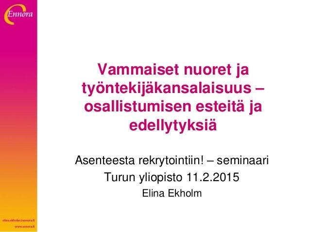 Vammaiset nuoret ja työntekijäkansalaisuus – osallistumisen esteitä ja edellytyksiä Asenteesta rekrytointiin! – seminaari ...
