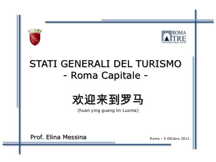 STATI GENERALI DEL TURISMO      - Roma Capitale -              欢迎来到罗马               (huan ying guang lin Luoma)Prof. Elina...