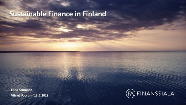 Sustainable Finance in Finland Elina Salminen Vihreä Foorumi 13.2.2018